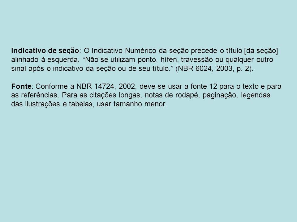 Indicativo de seção: O Indicativo Numérico da seção precede o título [da seção] alinhado à esquerda. Não se utilizam ponto, hífen, travessão ou qualquer outro sinal após o indicativo da seção ou de seu título. (NBR 6024, 2003, p. 2).